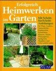 Erfolgreich Heimwerken im Garten. Wege, Zäune, Mauern, Lauben,...
