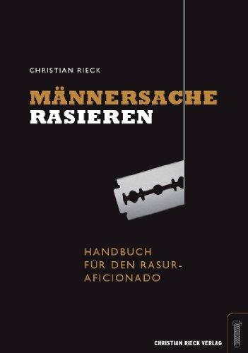 Männersache Rasieren - Handbuch für den Rasur-Aficionado