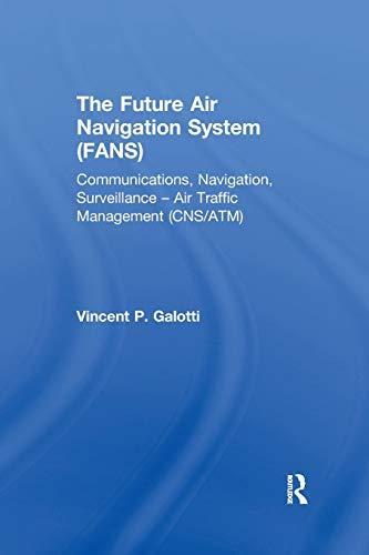 The Future Air Navigation System (FANS): Communications, Navigation,...