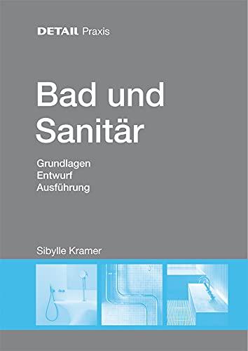 Bad und Sanitär: Grundlagen, Entwurf, Ausführung (DETAIL Praxis)