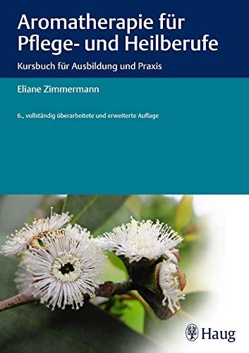 Aromatherapie für Pflege- und Heilberufe: Kursbuch für Ausbildung...