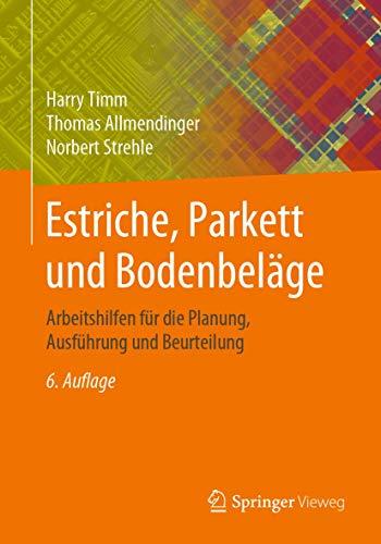 Estriche, Parkett und Bodenbeläge: Arbeitshilfen für die Planung,...