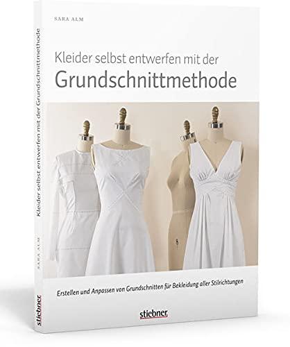 Kleider selbst entwerfen mit der Grundschnittmethode. Erstellen und...
