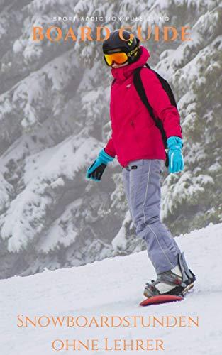 Snowboard Guide: Praxiswissen vom Profi geeignet für Anfänger und...