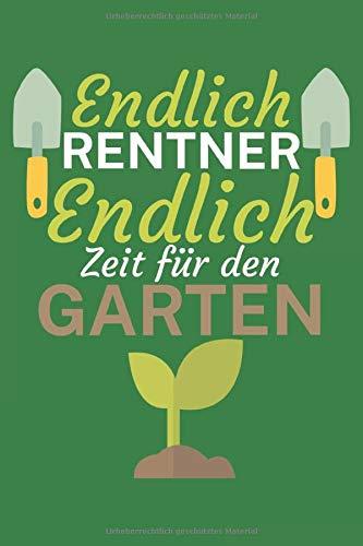 Endlich Rentner Endlich Zeit für den Garten: Gartentagebuch zum...