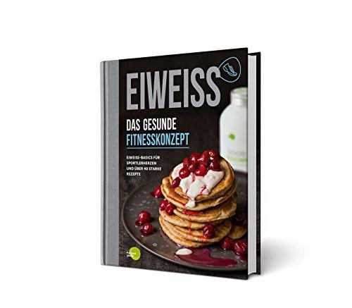 EIWEISS - Das gesunde Fitnesskonzept: Eiweiß-Basics für...