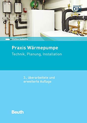 Praxis Wärmepumpe: Technik, Planung, Installation (Beuth Praxis)