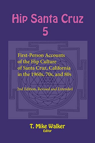Hip Santa Cruz 5: First-Person Accounts of the Hip Culture of Santa...
