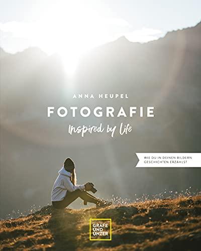 Fotografie – Inspired by life: Wie du in deinen Bildern Geschichten...