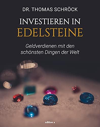 Investieren in Edelsteine: Geldverdienen mit den schönsten Dingen der...