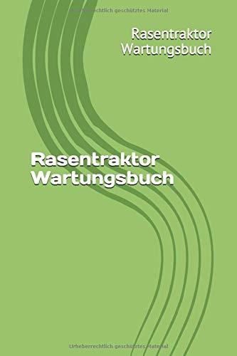 Rasentraktor Wartungsbuch: Dein Serviceheft für Rasentraktor dein...