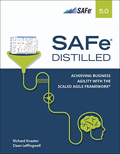 Safe 5.0 Distilled: Achieving Business Agility With the Scaled Agile...
