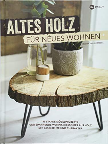 Altes Holz für neues Wohnen: 35 starke Möbelprojekte und spannende...