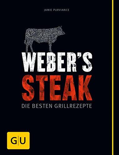 Weber's Grillbibel - Steaks: Die besten Grillrezepte (GU Weber's...