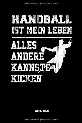 Handball Ist Mein Leben - Alles Andere Kannste Kicken - Notizbuch:...