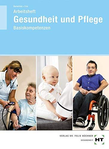 Arbeitsheft Gesundheit und Pflege: Basiskompetenzen