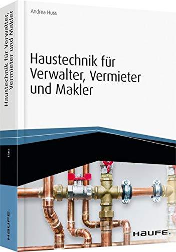 Haustechnik für Verwalter, Vermieter und Makler - inkl. Arbeitshilfen...