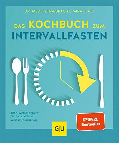 Das Kochbuch zum Intervallfasten: Mit 77 veganen Rezepten für eine...
