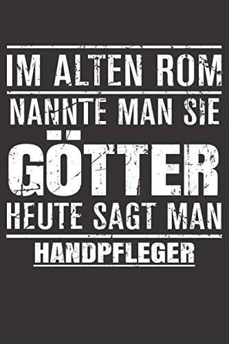 Im Alten Rom Nannte Man Sie Götter Heute Sagt Man Handpfleger:...