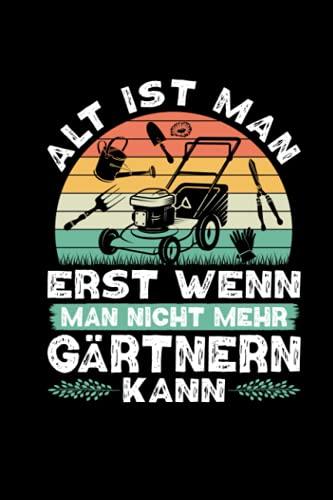 Alt Ist Man Erst Dann Wenn Man Nicht Mehr Gärtnern Kann: Notizbuch a5...
