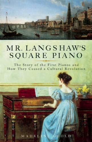 Mr. Langshaw's Square Piano: The Story of the First Pianos and How...