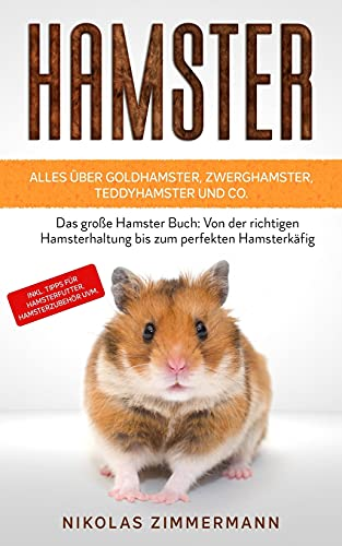 HAMSTER - Alles über Goldhamster, Zwerghamster, Teddyhamster und Co.:...