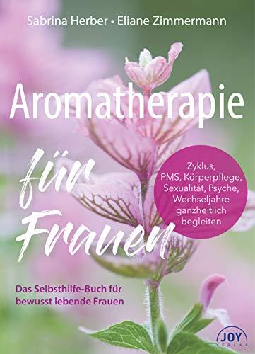 Aromatherapie für Frauen. Mit ätherischen Ölen Zyklus,...