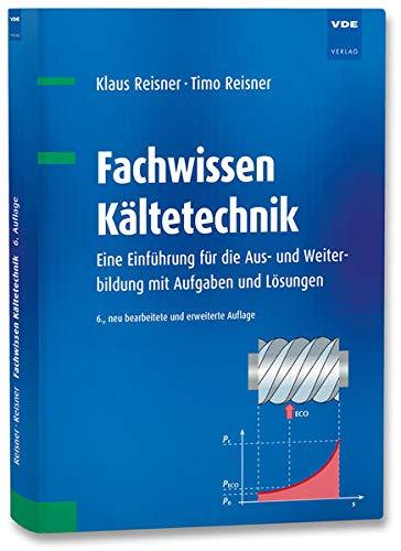 Fachwissen Kältetechnik: Eine Einführung für die Aus- und...