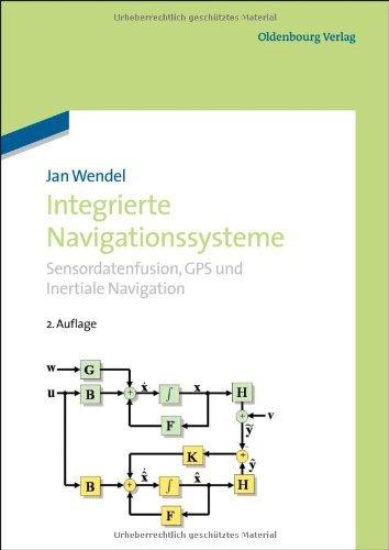 Integrierte Navigationssysteme: Sensordatenfusion, GPS und Inertiale...