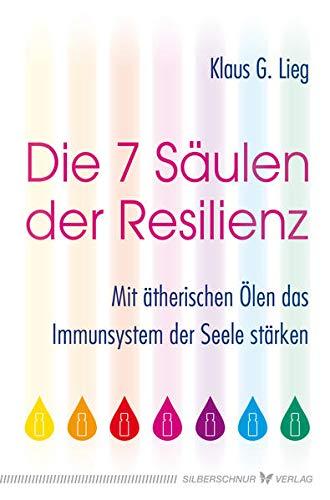 Die 7 Säulen der Resilienz: Mit ätherischen Ölen das Immunsystem...