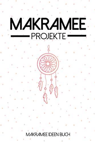 Makramee Projekte - Makramee Ideen Buch: Macramé I Knüpfen I...