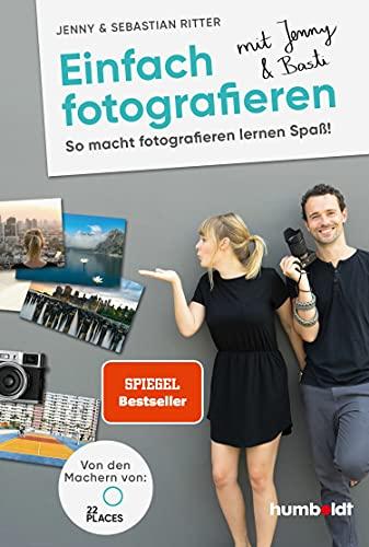 Einfach fotografieren mit Jenny & Basti: So macht fotografieren lernen...