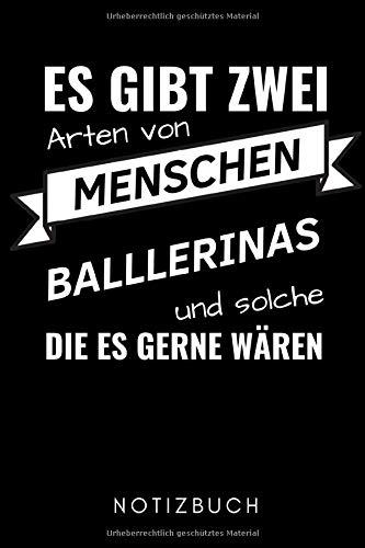 ES GIBT ZWEI ARTEN VON MENSCHEN BALLERINAS UND SOLCHE DIE ES GERNE...