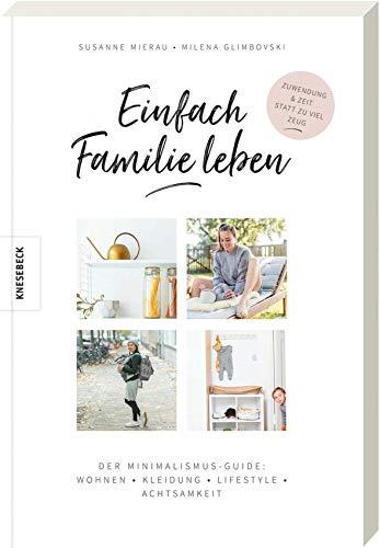 Einfach Familie leben: Der Minimalismus-Guide: Wohnen, Kleidung,...