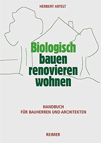 Biologisch bauen, renovieren, wohnen: Handbuch für Bauherren und...