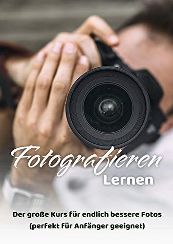 Fotografieren lernen: Der große Kurs für endlich bessere Fotos...