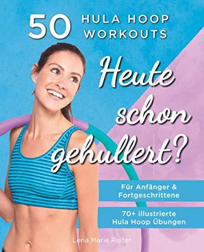 Heute Schon Gehullert? 50 Hula Hoop Workouts für Anfänger &...