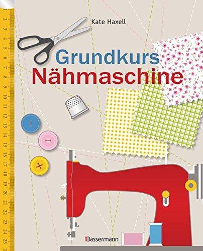 Grundkurs Nähmaschine: Nähen leicht gemacht - Schritt für Schritt...
