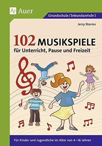 102 Musikspiele für Unterricht, Pause und Freizeit: Für Kinder und...