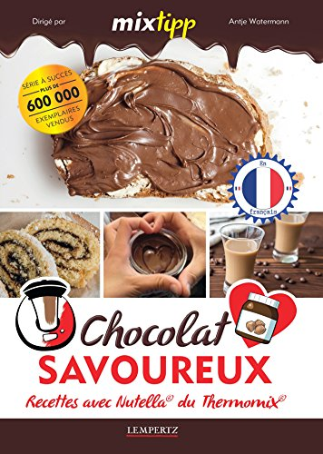 MIXtipp: Chocolat Savoureux (francais): Recettes avec Nutella®  du...