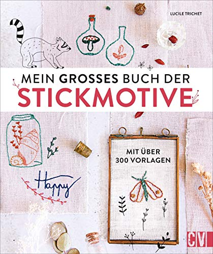 Mein großes Buch der Stickmotive. Mit über 300 Vorlagen. Motive wie...