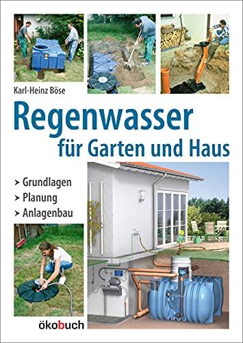 Regenwasser für Garten und Haus: Grundlagen, Planung, Anlagenbau