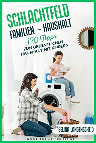 Schlachtfeld Familien - Haushalt | 120 Tipps zum ordentlichen Haushalt...