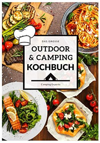 Das große Outdoor & Camping Kochbuch: Outdoor & Camping kochen leicht...