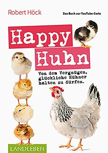 Happy Huhn • Das Buch zur YouTube-Serie: Von dem Vergnügen,...