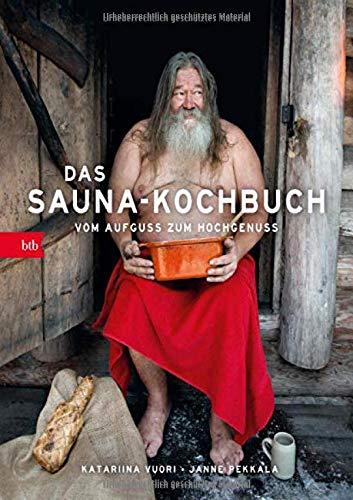 Das Sauna-Kochbuch: Vom Aufguss zum Hochgenuss