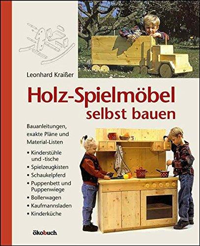 Holz-Spielmöbel selbst bauen: Bauanleitungen, exakte Pläne und...