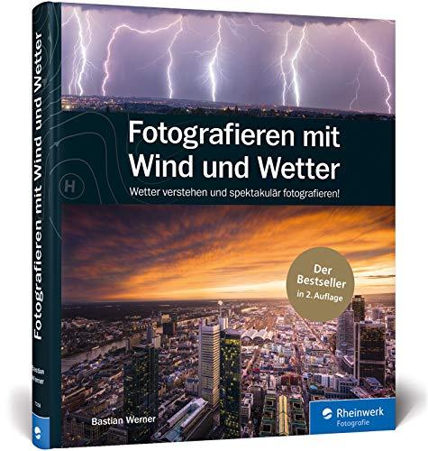 Fotografieren mit Wind und Wetter: Wetter verstehen und spektakulär...