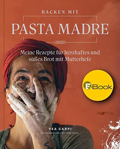 Backen mit Pasta Madre: Meine Rezepte für herzhaftes und süßes Brot...