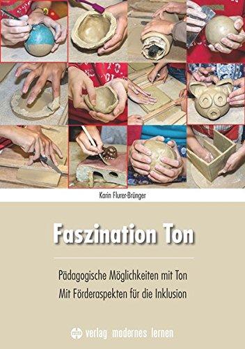 Faszination Ton: Pädagogische Möglichkeiten mit Ton - Mit...